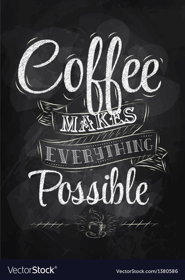 Coffee makes everything possible vector