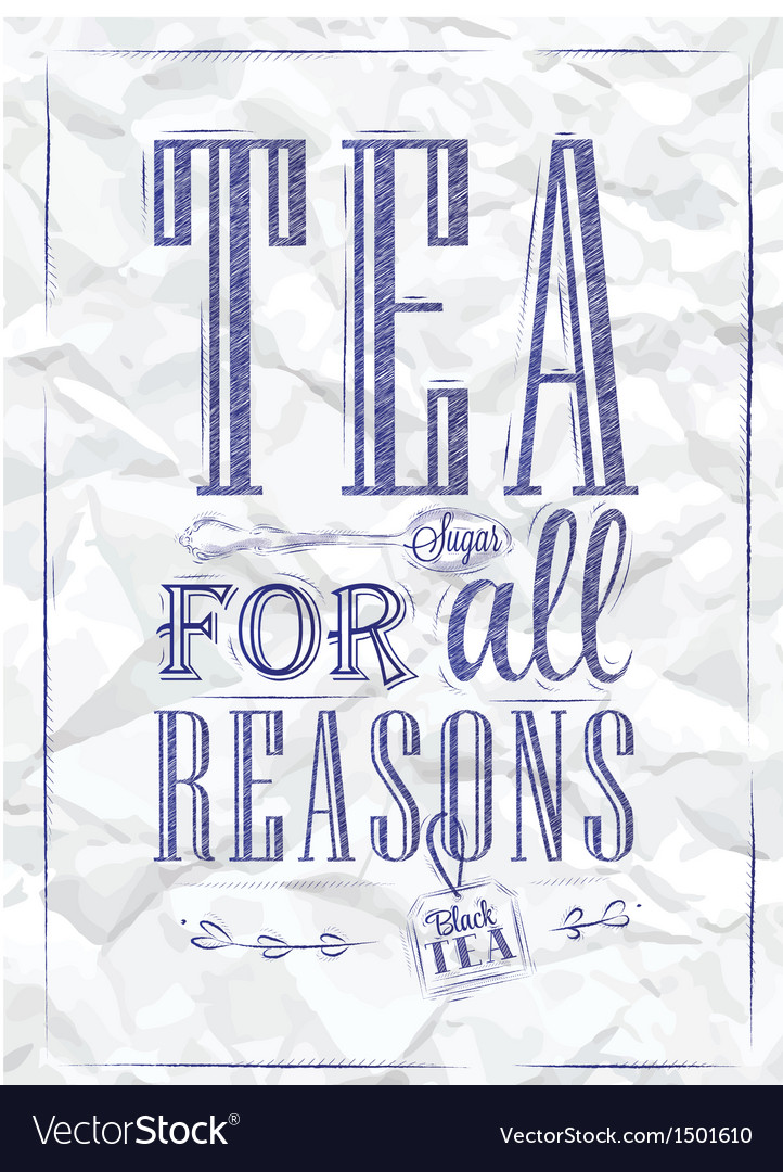 Poster tea for all reasons ink vector