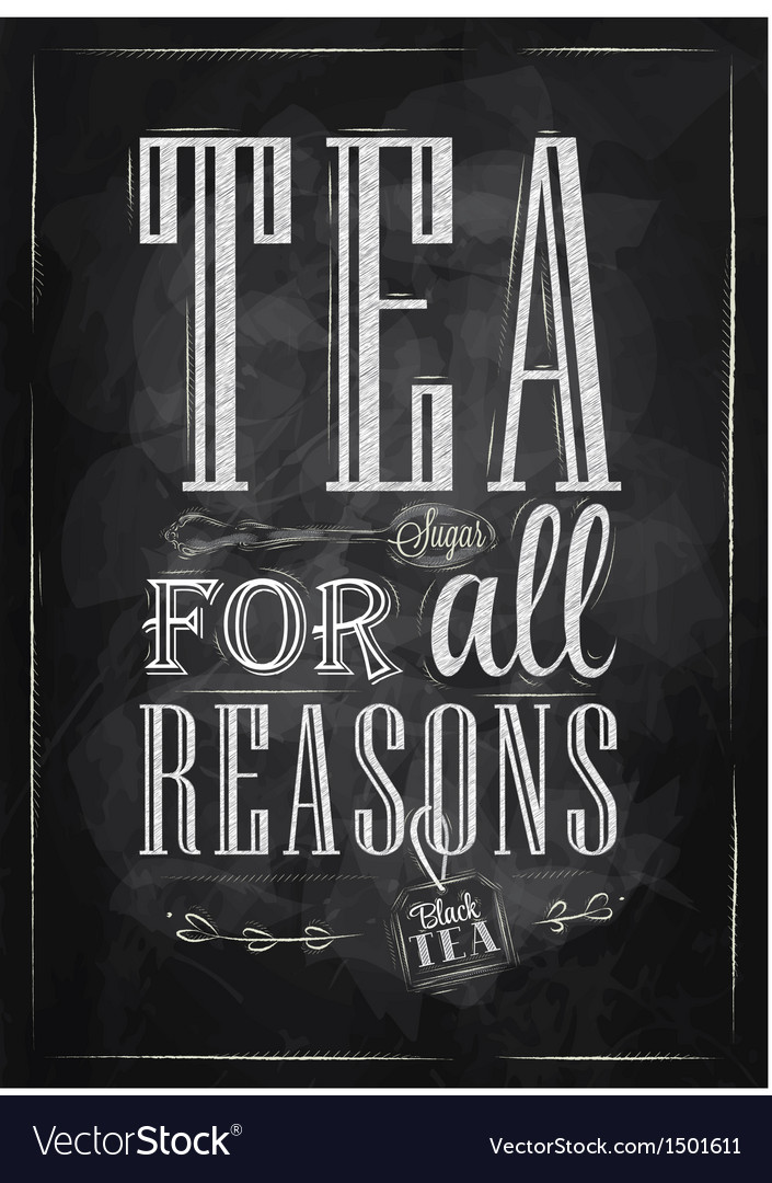 Poster tea for all reasons chalk vector