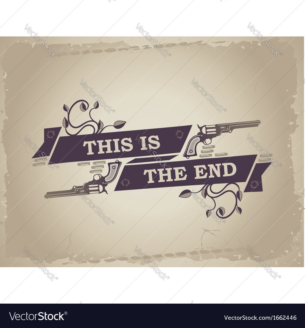 Vintage poster reading this is the end in a grunge vector