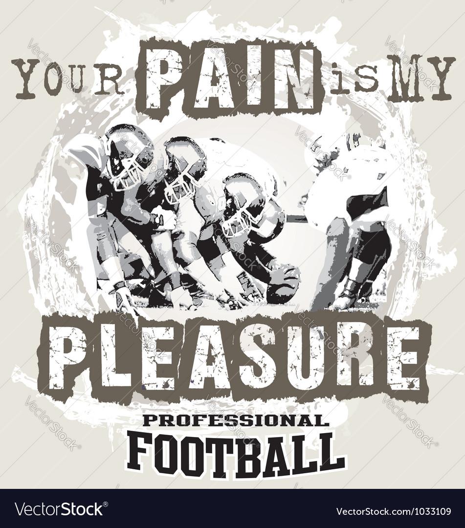 Your pain is my pleasure vector