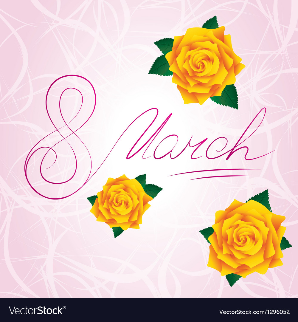 8 march womens day card with yellow lush roses vector