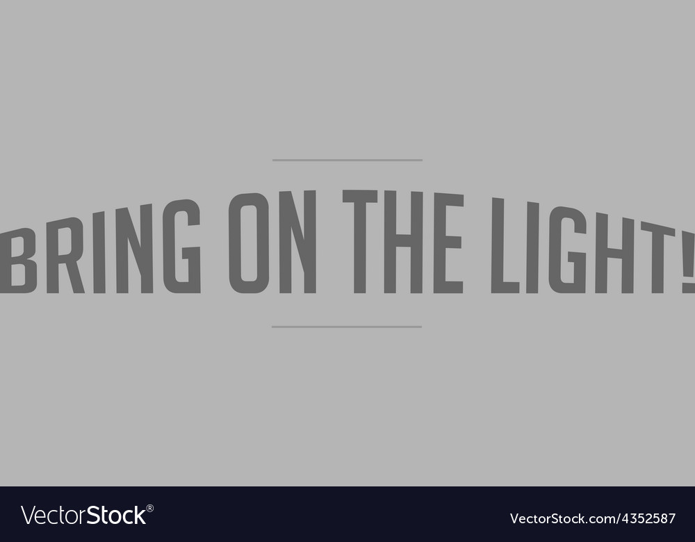 Bring on the light vector