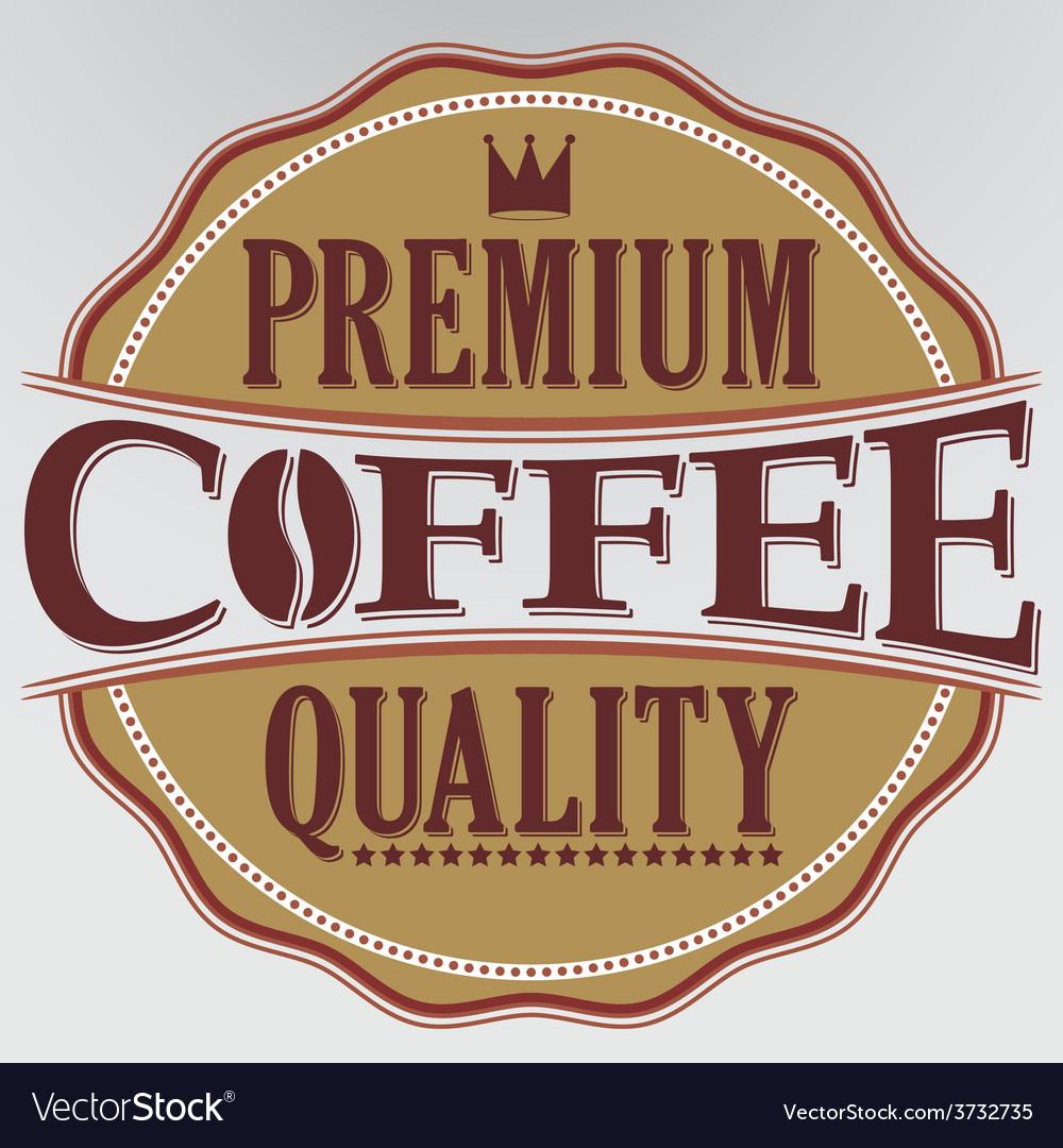 Coffee premium quality retro label vector