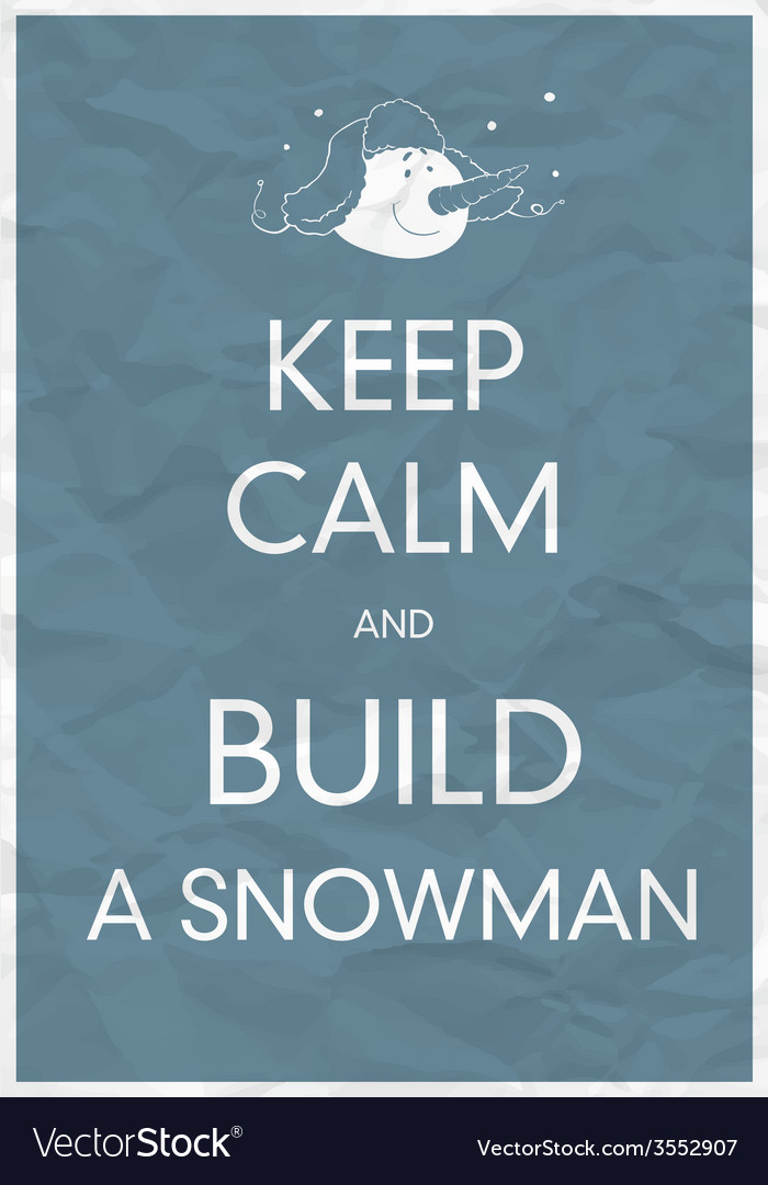 Keep calm and build a snowman vector
