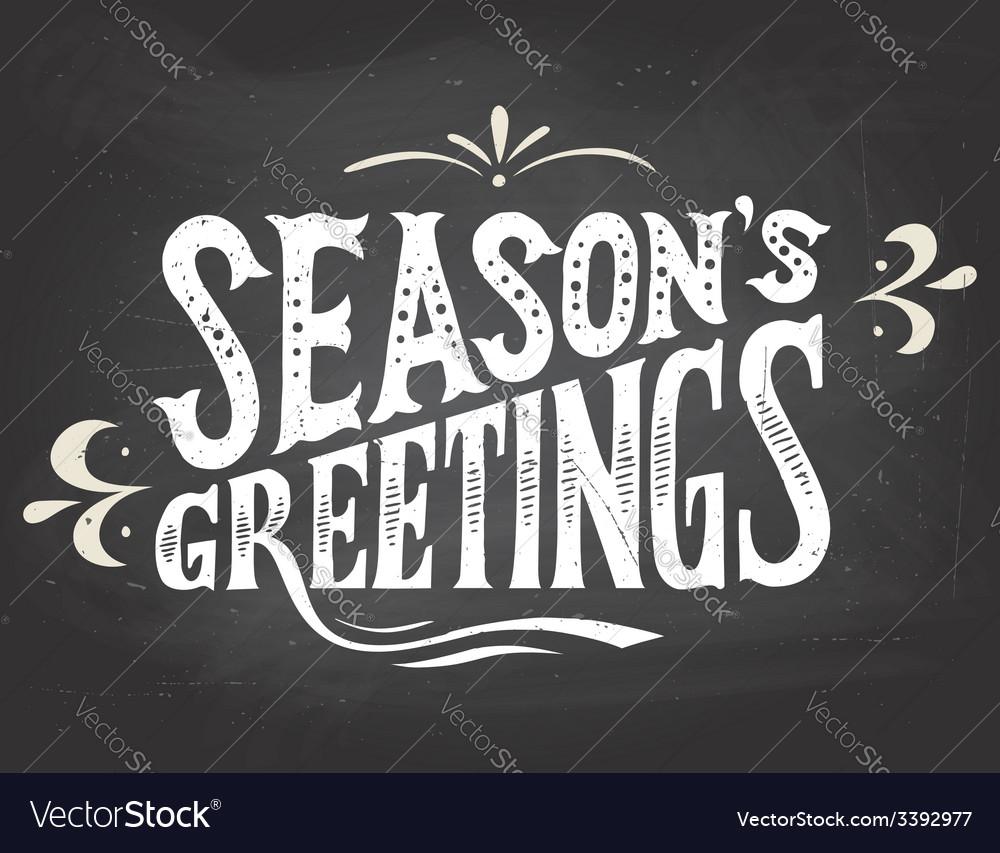 Seasons greetings on chalkboard background vector