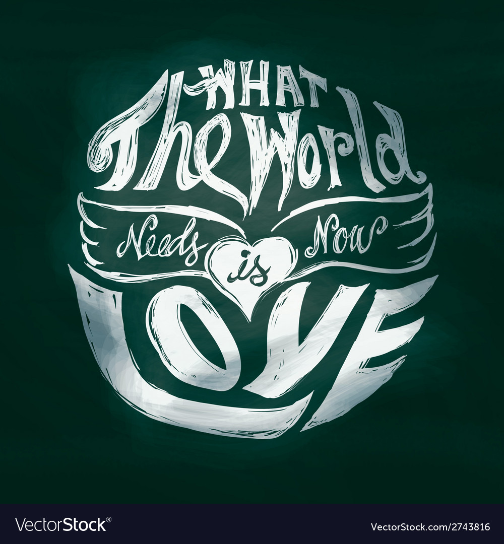 What the world needs now is love lettering art in vector