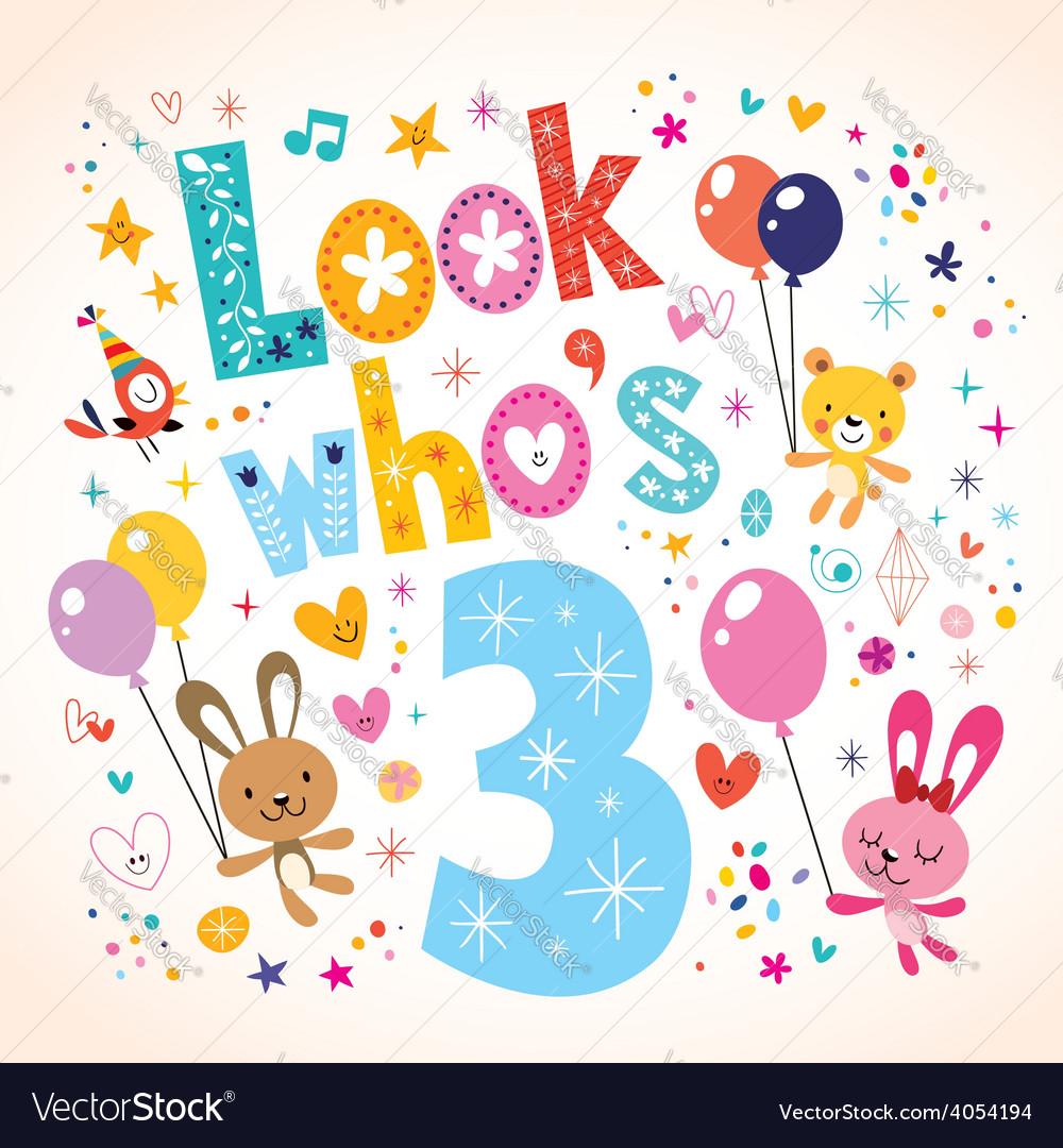 Look whos three - third birthday card 2 vector
