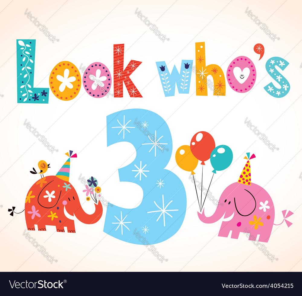 Look whos three - third birthday card vector