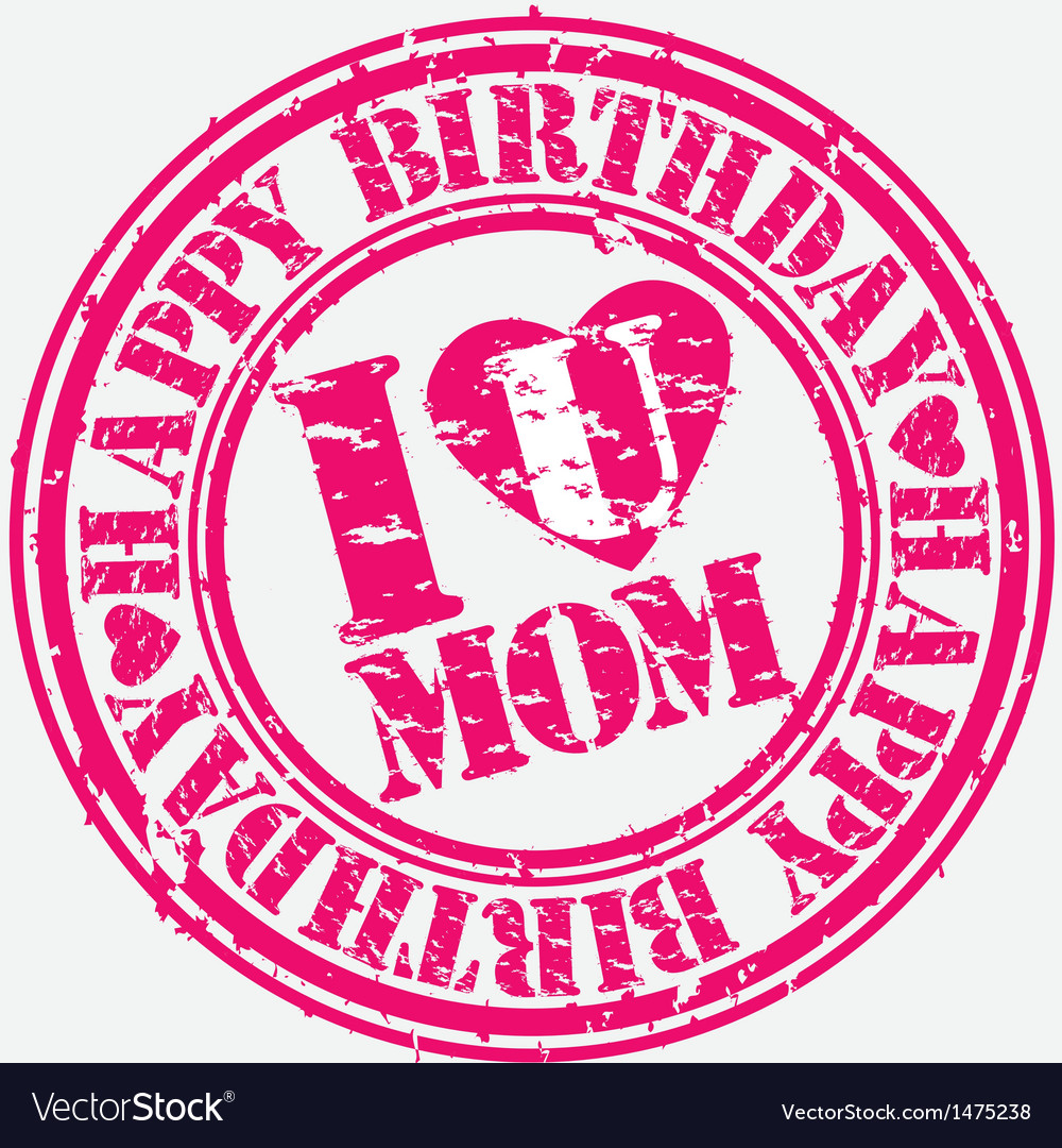 Happy birthday i love you mom grunge stamp vector