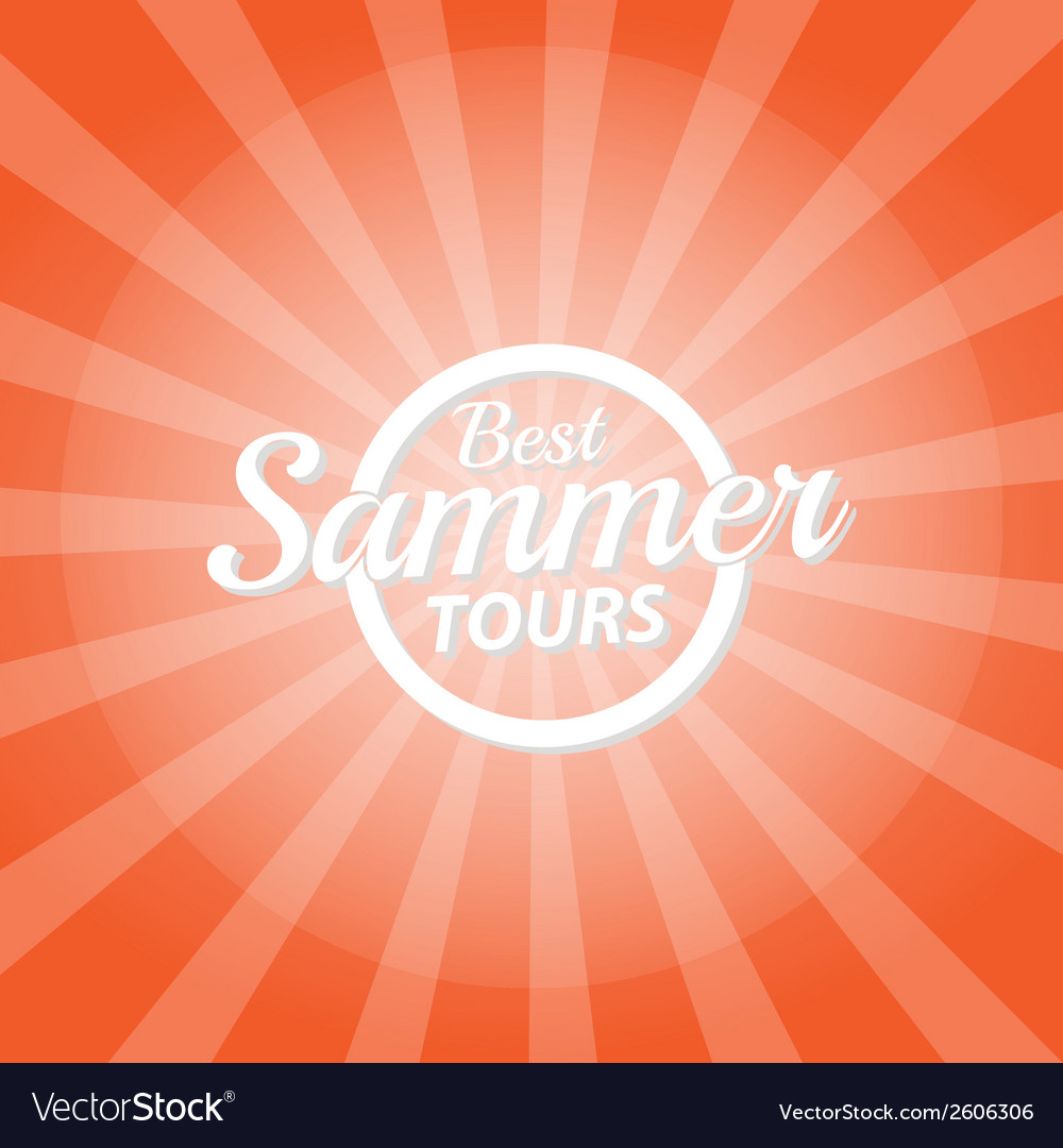 Best summer tours orange color burst background vector