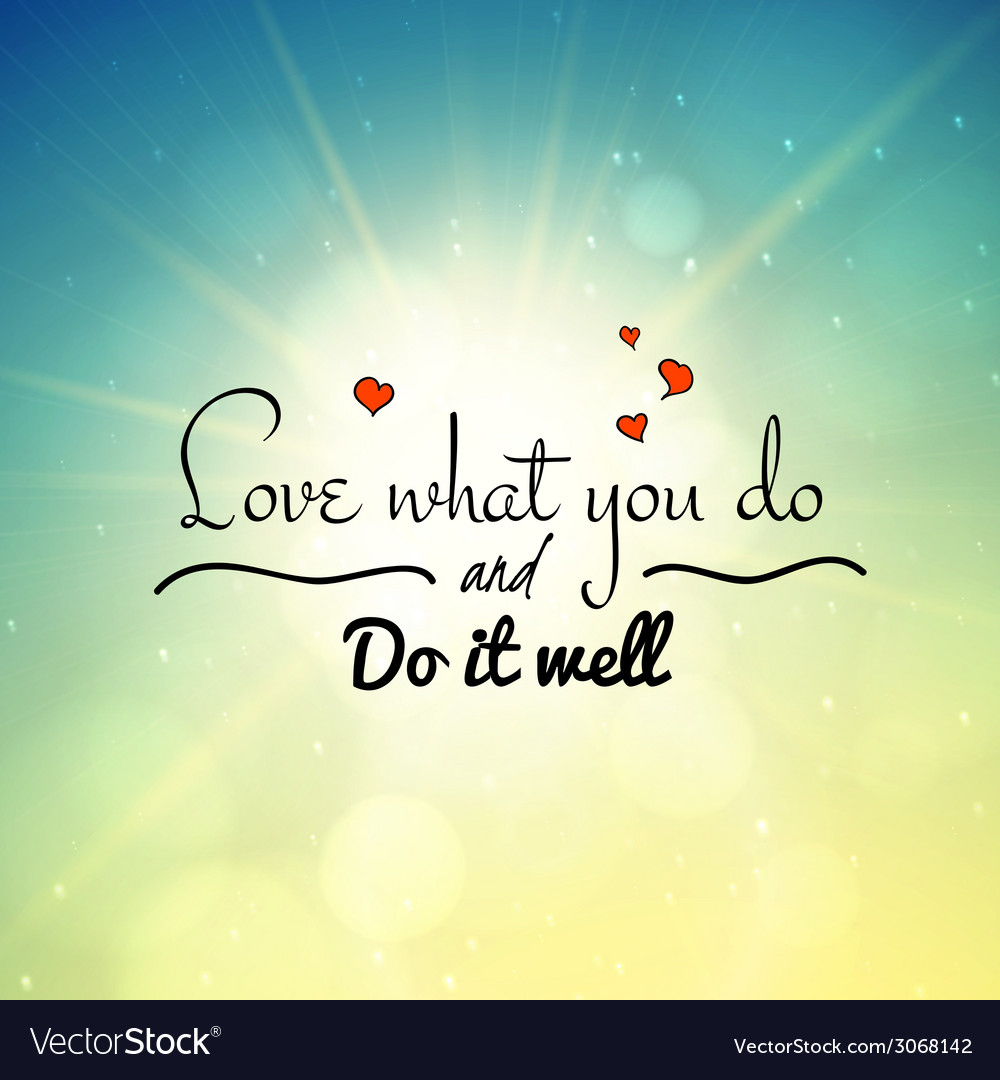 Love what you do and do it well lettering vector