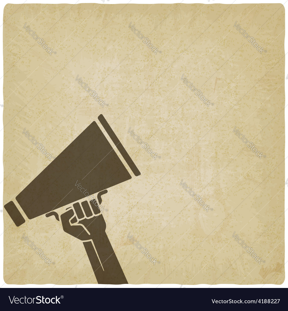 Hand with megaphone symbol old background vector