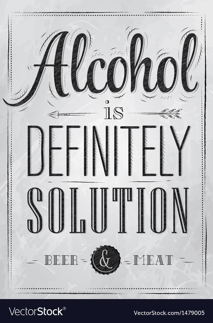 Poster joke alcohol is definitely solution coal vector