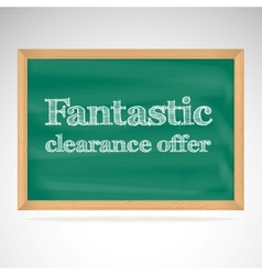 Fantastic clearance offer green chalkboard in a vector