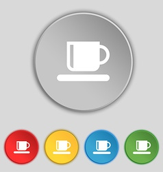 Coffee cup icon sign symbol on five flat buttons vector