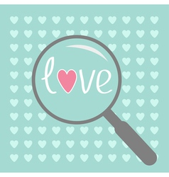 Magnifier and small hearts love card vector