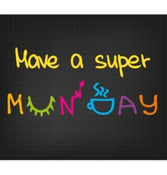 Have a super monday vector