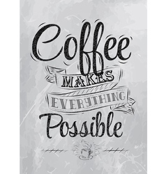 Coffee makes everything possible coal vector