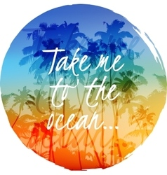 Take me to the ocean label on bright palms circle vector
