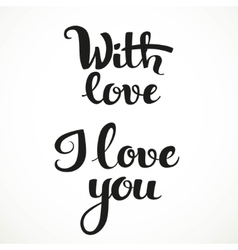 I love you and with love calligraphic inscription vector
