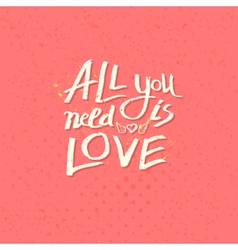 Motivational message - all you need is love vector