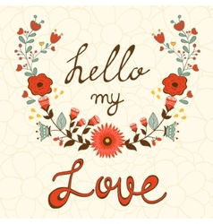 Hello my love elegant card with floral wreath vector