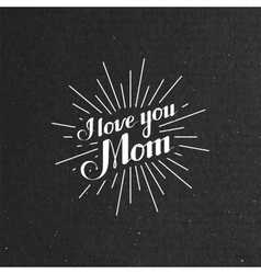 I llove you mom retro label with light rays vector