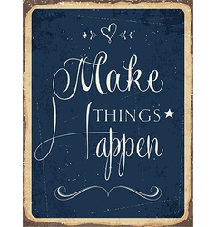 Retro metal sign makes things happen vector