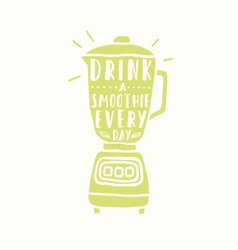Drink a smoothie everyday blender silhouette vector