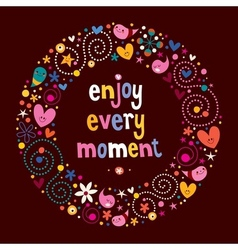 Enjoy every moment 2 vector