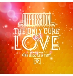 Love message -depression the only cure is love vector