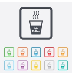 Take a coffee sign icon hot coffee cup vector