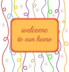 Welcome to our home vector