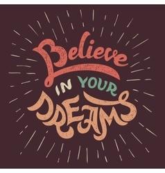 Believe in your dreams vector