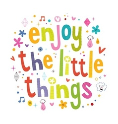 Enjoy the little things 3 vector