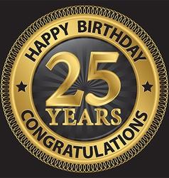 25 years happy birthday congratulations gold label vector