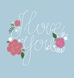I love you design with roses vector