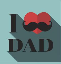 I love dad vector
