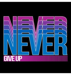 Never give up t-shirt typography vector