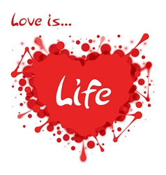 Heart-shaped splash with lettering love is life vector