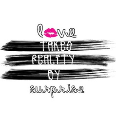 Love takes reality by surprise vector