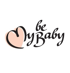Be my baby text vector