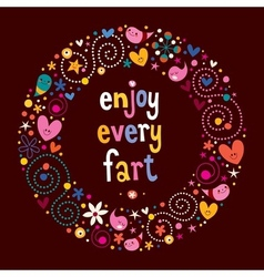Enjoy every fart vector