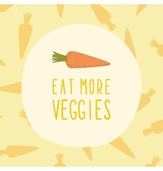 Eat more veggies card with carrot vector