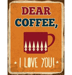 Retro metal sign dear coffee i love you vector