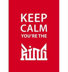 Keep calm youre the king poster with crown vector