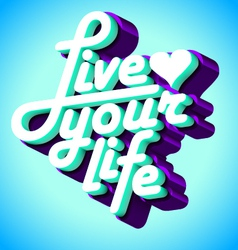 Live your life 3d vector