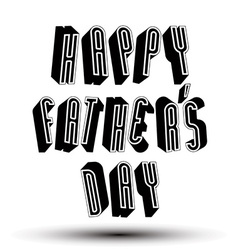Happy fathers day greeting card with phrase made vector