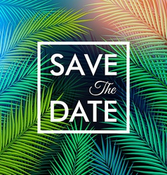 Save the date for your personal holiday tropical vector